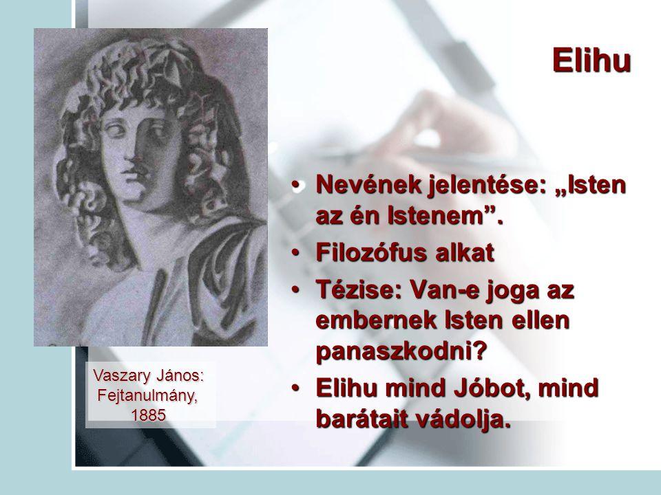 """Elihu Nevének jelentése: """"Isten az én Istenem"""".Nevének jelentése: """"Isten az én Istenem"""". Filozófus alkatFilozófus alkat Tézise: Van-e joga az embernek"""
