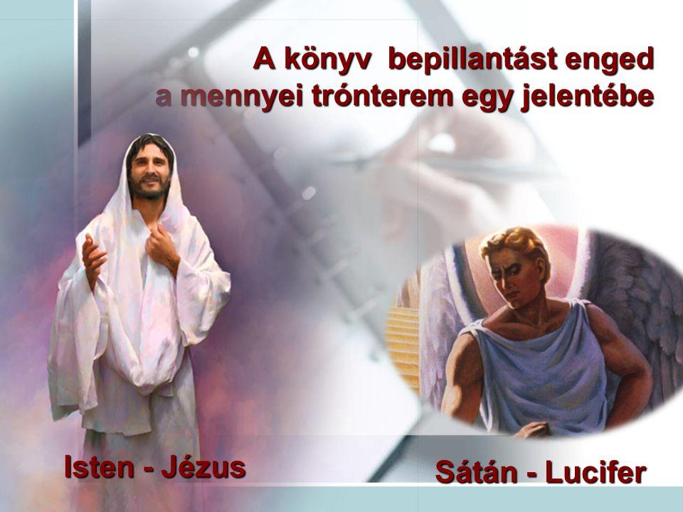 A könyv bepillantást enged a mennyei trónterem egy jelentébe A könyv bepillantást enged a mennyei trónterem egy jelentébe Isten - Jézus Sátán - Lucife
