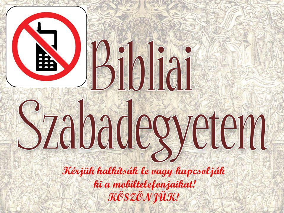 Kérjük halkítsák le vagy kapcsolják ki a mobiltelefonjaikat! KÖSZÖNJÜK!