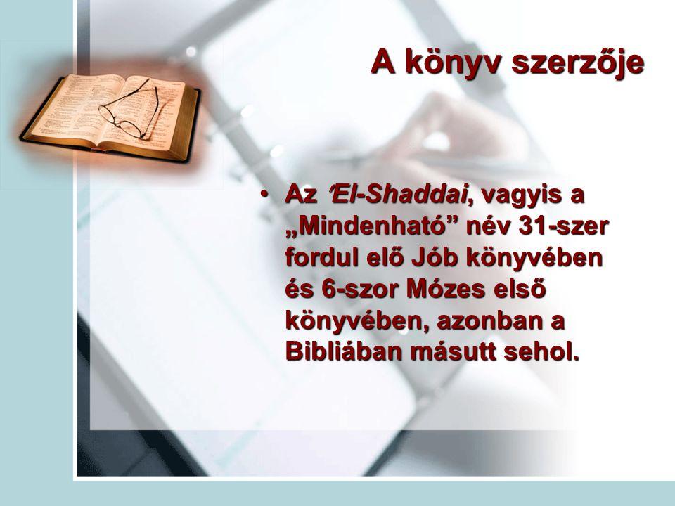 """A könyv szerzője Az El-Shaddai, vagyis a """"Mindenható"""" név 31-szer fordul elő Jób könyvében és 6-szor Mózes első könyvében, azonban a Bibliában másutt"""