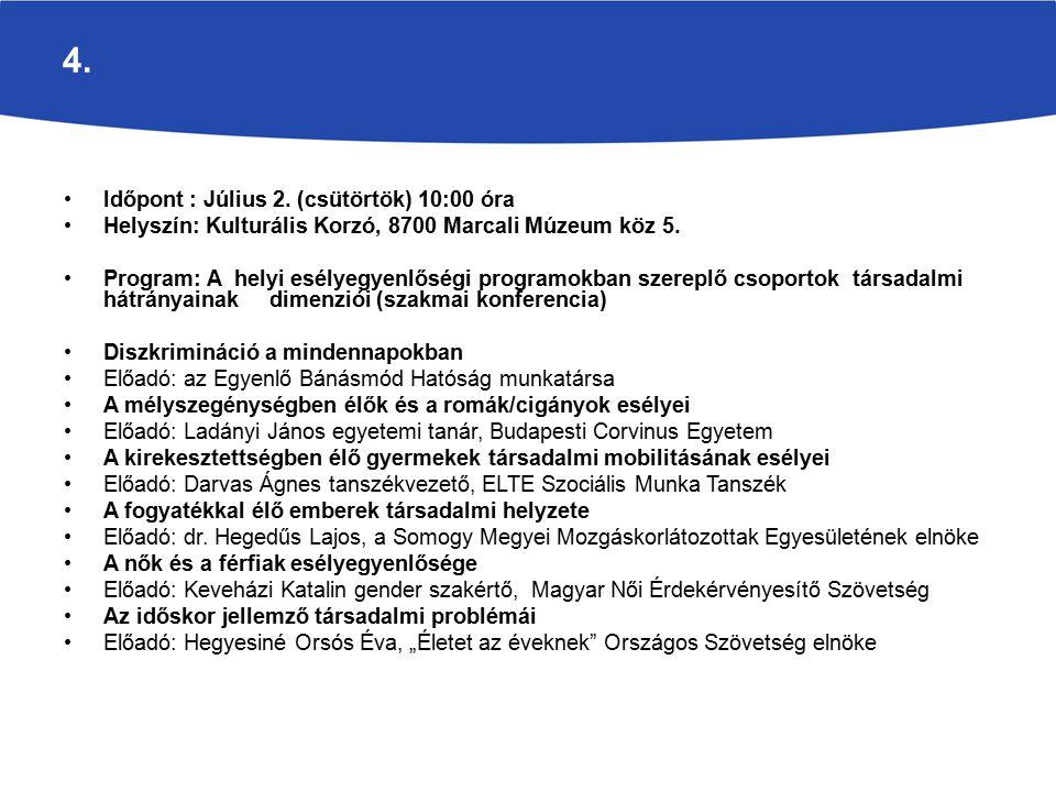 5.Időpont: Augusztus 4. (kedd) 14:00 óra Helyszín: Kulturális Korzó, 8700 Marcali Múzeum köz 5.
