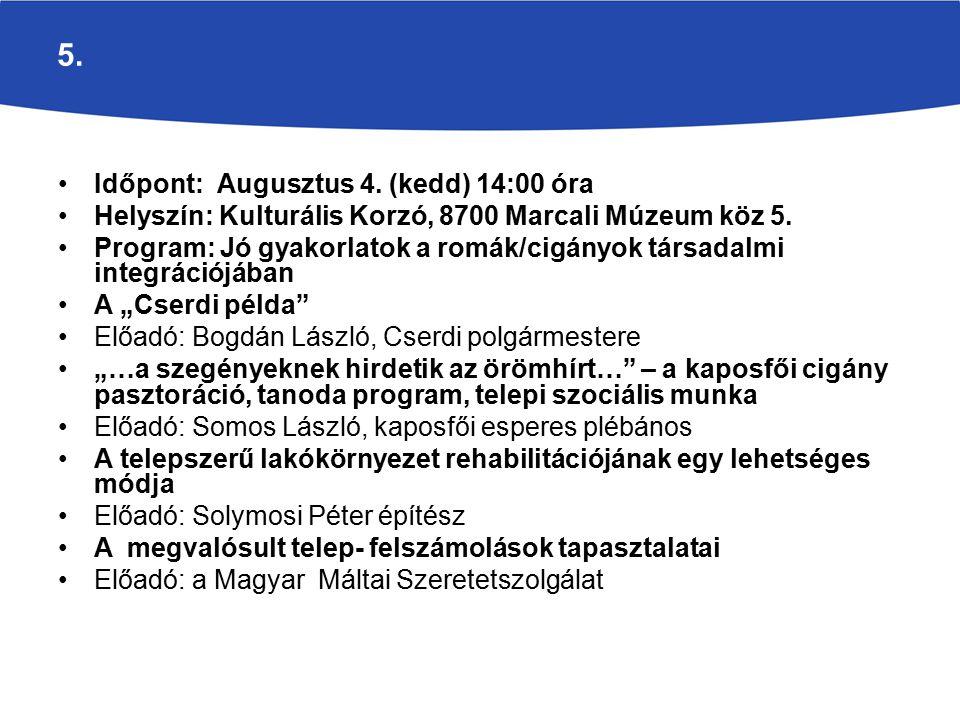 5. Időpont: Augusztus 4. (kedd) 14:00 óra Helyszín: Kulturális Korzó, 8700 Marcali Múzeum köz 5.