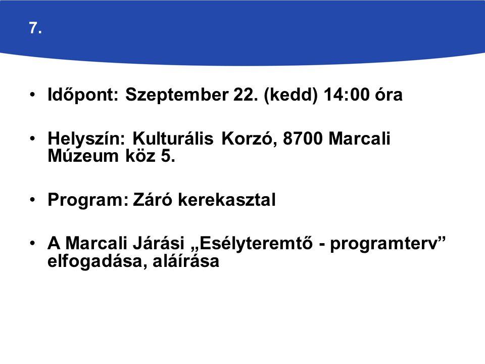 7. Időpont: Szeptember 22. (kedd) 14:00 óra Helyszín: Kulturális Korzó, 8700 Marcali Múzeum köz 5.