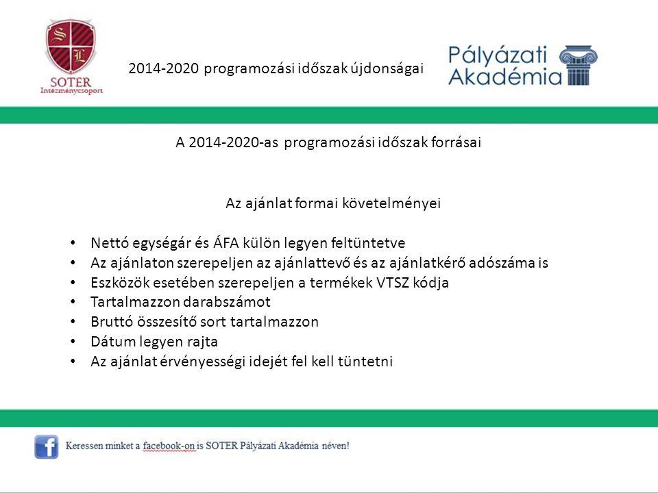 2014-2020 programozási időszak újdonságai A 2014-2020-as programozási időszak forrásai Az ajánlat formai követelményei Nettó egységár és ÁFA külön leg