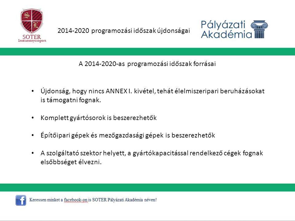2014-2020 programozási időszak újdonságai A 2014-2020-as programozási időszak forrásai Újdonság, hogy nincs ANNEX I. kivétel, tehát élelmiszeripari be