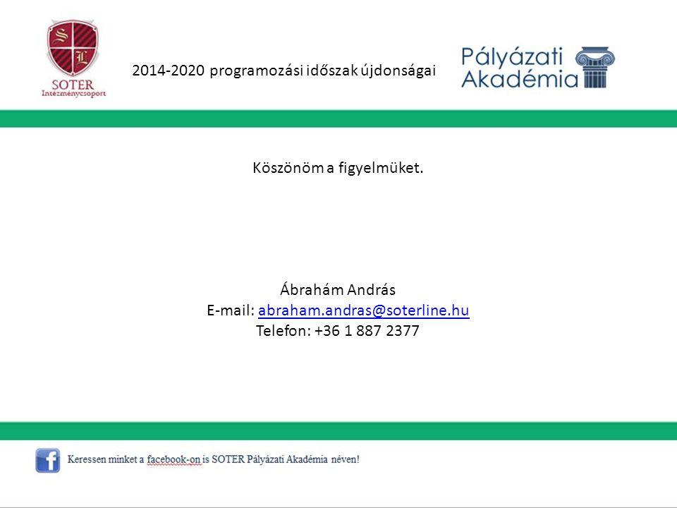 2014-2020 programozási időszak újdonságai Köszönöm a figyelmüket. Ábrahám András E-mail: abraham.andras@soterline.huabraham.andras@soterline.hu Telefo