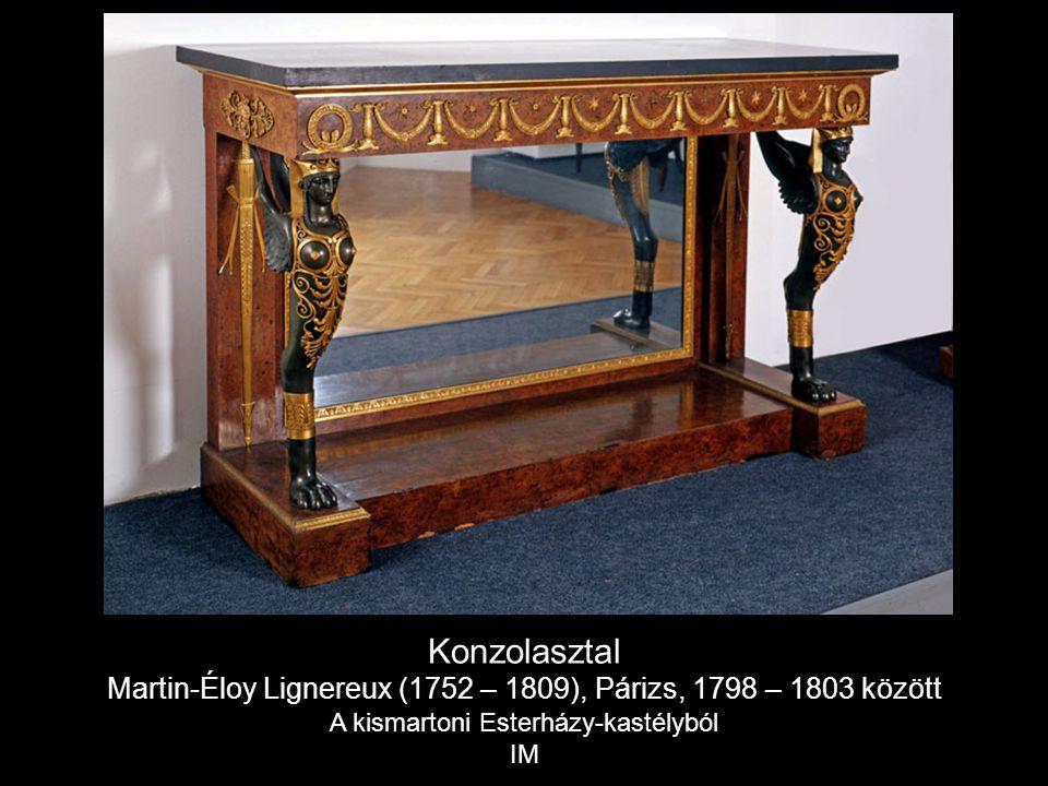 Konzolasztal Martin-Éloy Lignereux (1752 – 1809), Párizs, 1798 – 1803 között A kismartoni Esterházy-kastélyból IM