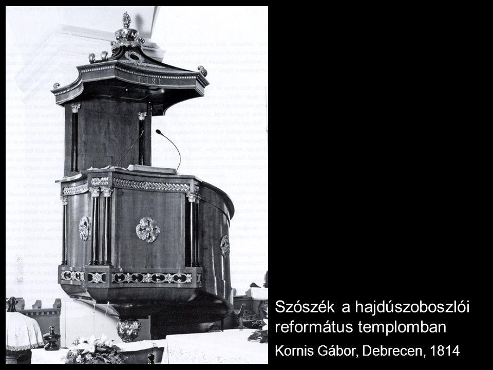 Szószék a hajdúszoboszlói református templomban Kornis Gábor, Debrecen, 1814