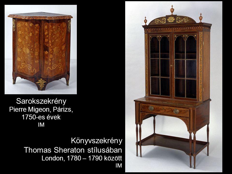 Könyvszekrény Thomas Sheraton stílusában London, 1780 – 1790 között IM Sarokszekrény Pierre Migeon, Párizs, 1750-es évek IM