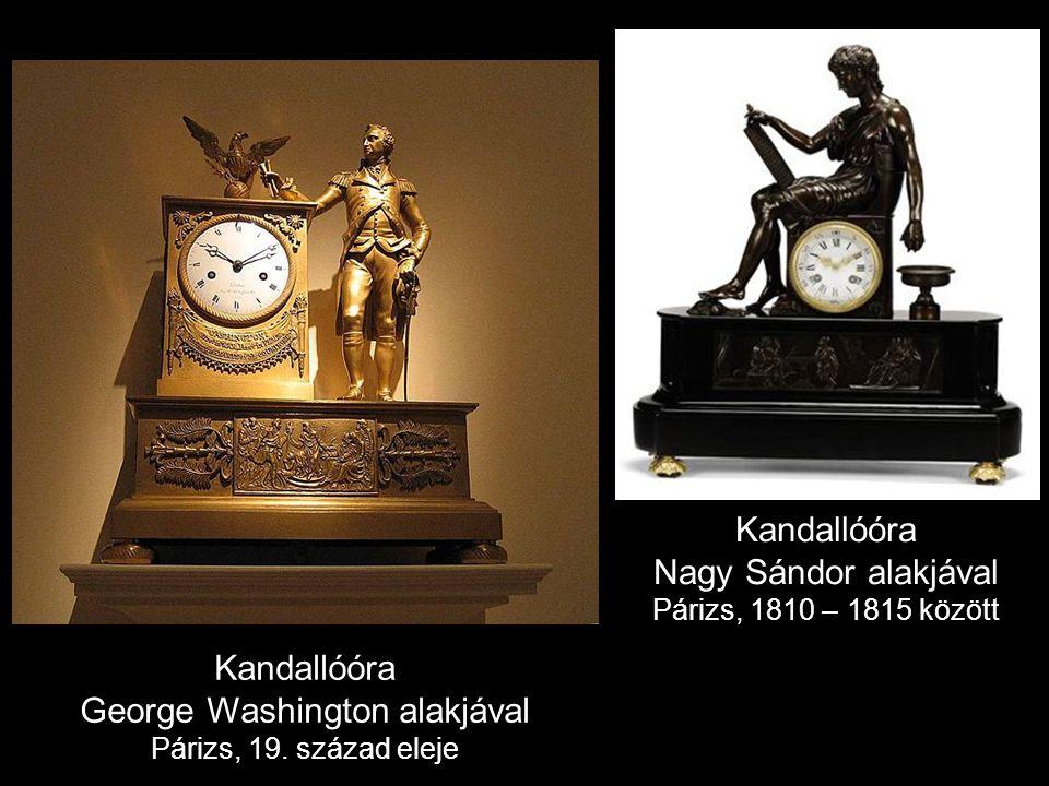 Kandallóóra Nagy Sándor alakjával Párizs, 1810 – 1815 között Kandallóóra George Washington alakjával Párizs, 19.