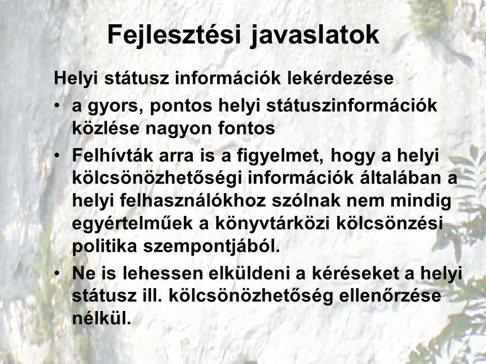 Fejlesztési javaslatok Helyi státusz információk lekérdezése a gyors, pontos helyi státuszinformációk közlése nagyon fontos Felhívták arra is a figyel