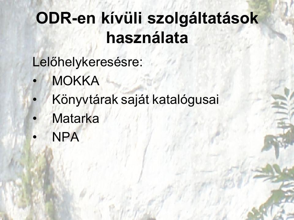 ODR-en kívüli szolgáltatások használata Lelőhelykeresésre: MOKKA Könyvtárak saját katalógusai Matarka NPA