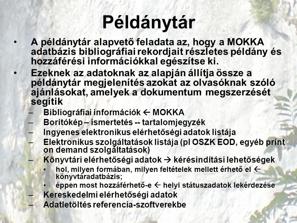 Példánytár A példánytár alapvető feladata az, hogy a MOKKA adatbázis bibliográfiai rekordjait részletes példány és hozzáférési információkkal egészítse ki.