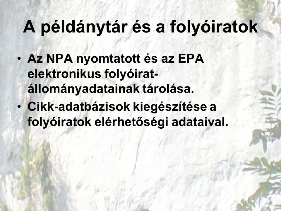 A példánytár és a folyóiratok Az NPA nyomtatott és az EPA elektronikus folyóirat- állományadatainak tárolása. Cikk-adatbázisok kiegészítése a folyóira
