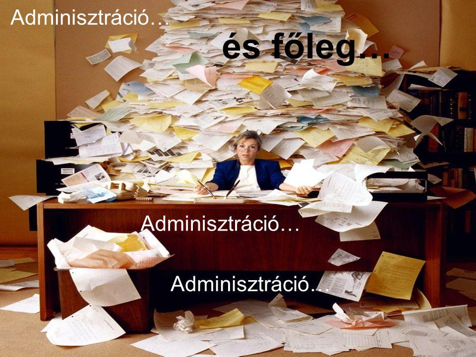 és főleg… Adminisztráció…