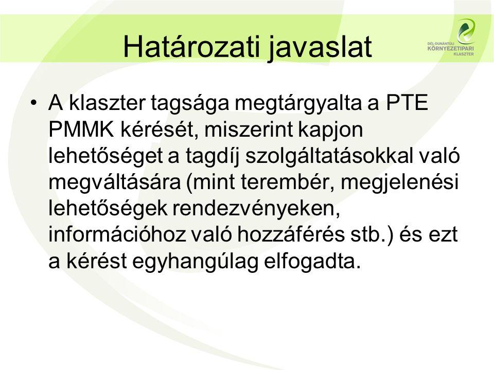 Határozati javaslat A klaszter tagsága megtárgyalta a PTE PMMK kérését, miszerint kapjon lehetőséget a tagdíj szolgáltatásokkal való megváltására (min