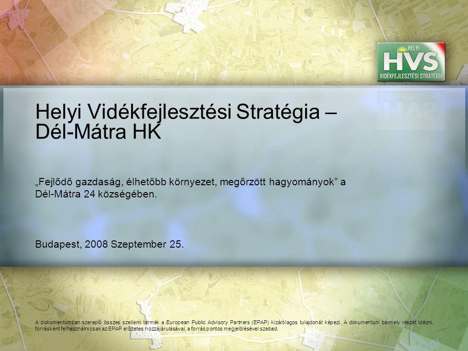 Budapest, 2008 Szeptember 25. Helyi Vidékfejlesztési Stratégia – Dél-Mátra HK A dokumentumban szereplő összes szellemi termék a European Public Adviso