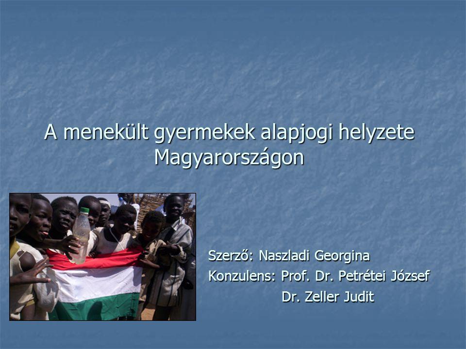 A menekült gyermekek alapjogi helyzete Magyarországon Szerző: Naszladi Georgina Konzulens: Prof. Dr. Petrétei József Dr. Zeller Judit Dr. Zeller Judit
