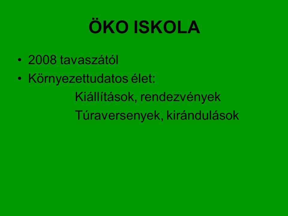 ÖKO ISKOLA 2008 tavaszától Környezettudatos élet: Kiállítások, rendezvények Túraversenyek, kirándulások