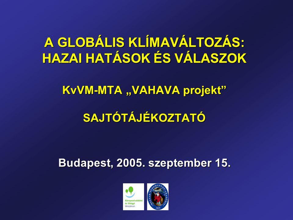 """A GLOBÁLIS KLÍMAVÁLTOZÁS: HAZAI HATÁSOK ÉS VÁLASZOK KvVM-MTA """"VAHAVA projekt SAJTÓTÁJÉKOZTATÓ Budapest, 2005."""