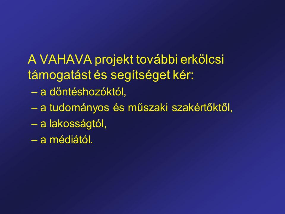 A VAHAVA projekt további erkölcsi támogatást és segítséget kér: –a döntéshozóktól, –a tudományos és műszaki szakértőktől, –a lakosságtól, –a médiától.