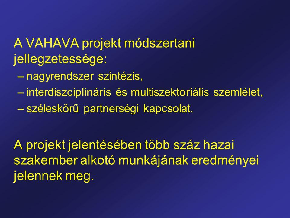 A VAHAVA projekt módszertani jellegzetessége: –nagyrendszer szintézis, –interdiszciplináris és multiszektoriális szemlélet, –széleskörű partnerségi kapcsolat.