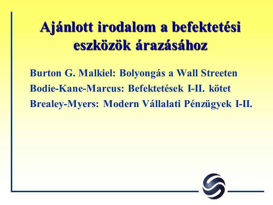 Ajánlott irodalom a befektetési eszközök árazásához Burton G. Malkiel: Bolyongás a Wall Streeten Bodie-Kane-Marcus: Befektetések I-II. kötet Brealey-M