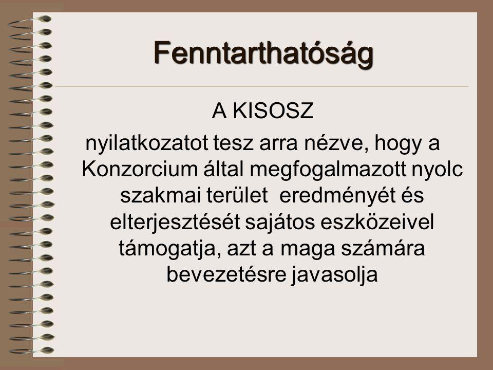 Fenntarthatóság A KISOSZ nyilatkozatot tesz arra nézve, hogy a Konzorcium által megfogalmazott nyolc szakmai terület eredményét és elterjesztését sajá