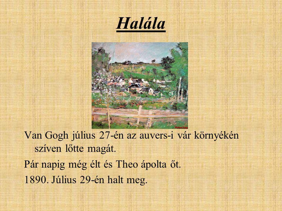 Halála Van Gogh július 27-én az auvers-i vár környékén szíven lőtte magát. Pár napig még élt és Theo ápolta őt. 1890. Július 29-én halt meg.