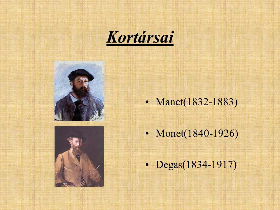Kortársai Manet(1832-1883) Monet(1840-1926) Degas(1834-1917)