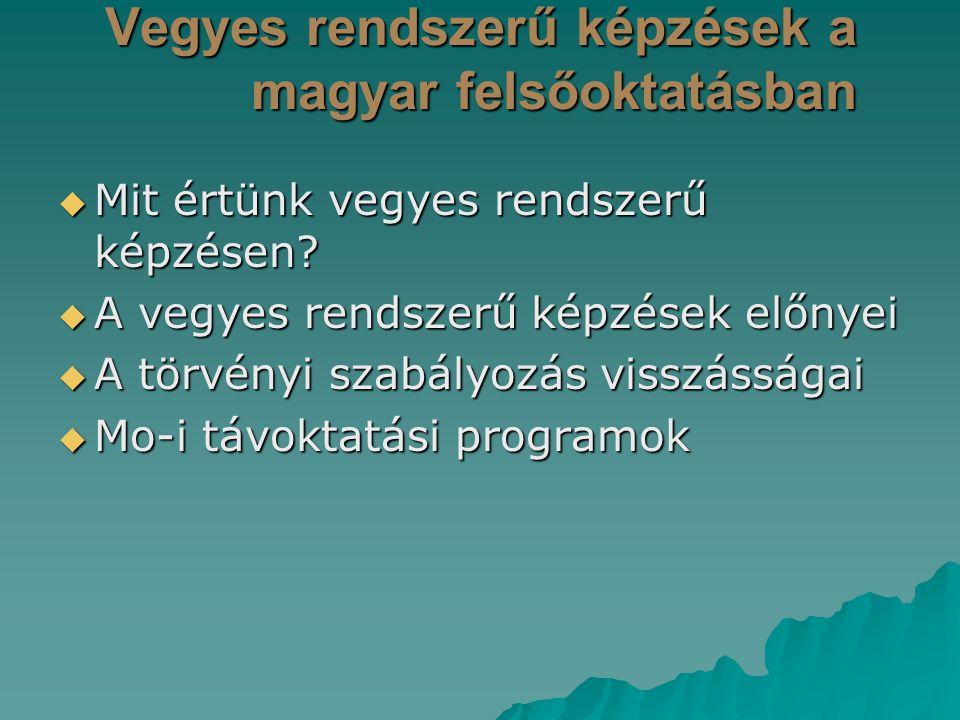 Vegyes rendszerű képzések a magyar felsőoktatásban  Mit értünk vegyes rendszerű képzésen?  A vegyes rendszerű képzések előnyei  A törvényi szabályo