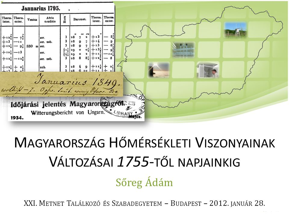 A magyar meteorológia mérföldkövei 1755: rendszeres meteorológiai mérések kezdete a Nagyszombati Egyetem matematikai tornyában 1780 január: legrégebbi hőmérsékleti adatok Budáról 1850-es évek: Bécsből szervezett mérőhálózat kb.