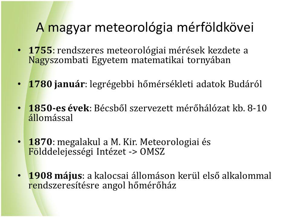 A magyar meteorológia mérföldkövei 1755: rendszeres meteorológiai mérések kezdete a Nagyszombati Egyetem matematikai tornyában 1780 január: legrégebbi