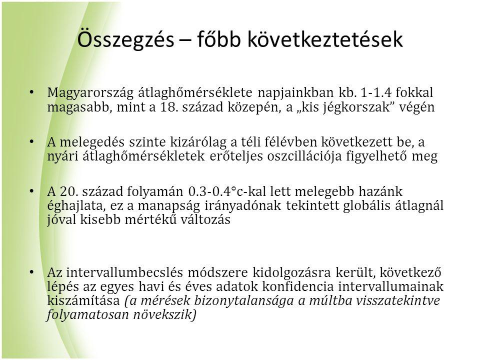 """Összegzés – főbb következtetések Magyarország átlaghőmérséklete napjainkban kb. 1-1.4 fokkal magasabb, mint a 18. század közepén, a """"kis jégkorszak"""" v"""