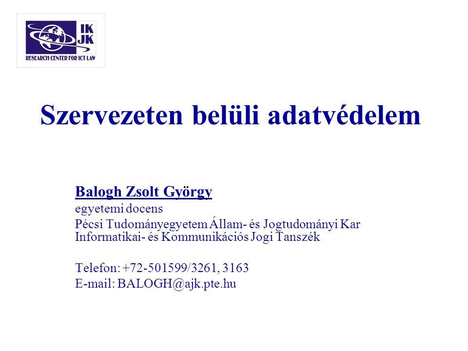 Szervezeten belüli adatvédelem Balogh Zsolt György egyetemi docens Pécsi Tudományegyetem Állam- és Jogtudományi Kar Informatikai- és Kommunikációs Jog
