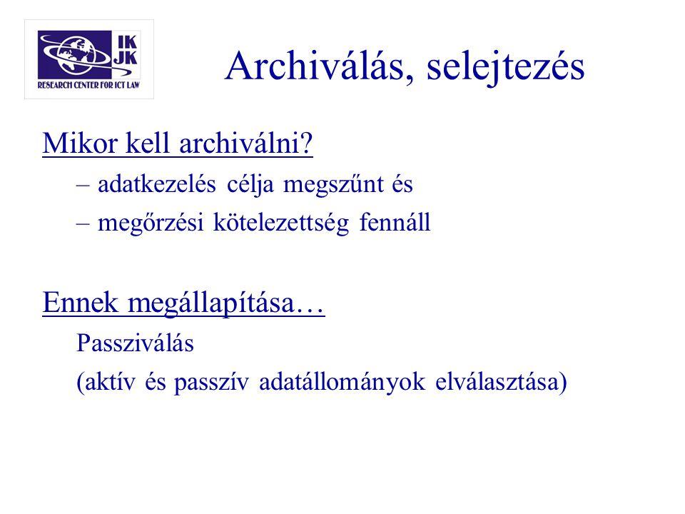 Archiválás, selejtezés Mikor kell archiválni? –adatkezelés célja megszűnt és –megőrzési kötelezettség fennáll Ennek megállapítása… Passziválás (aktív