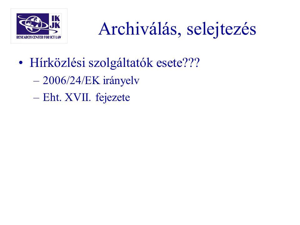 Archiválás, selejtezés Hírközlési szolgáltatók esete??? –2006/24/EK irányelv –Eht. XVII. fejezete