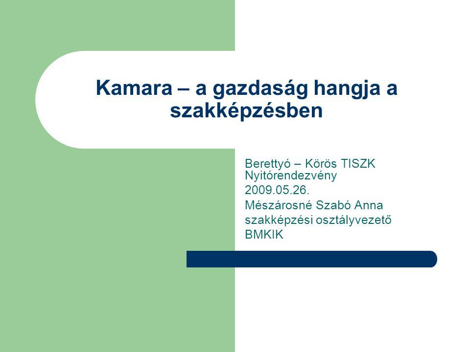 Kamara – a gazdaság hangja a szakképzésben Berettyó – Körös TISZK Nyitórendezvény 2009.05.26.