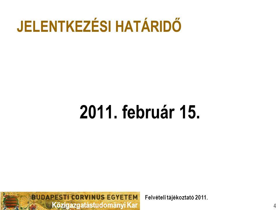 Közigazgatástudományi Kar Felvételi tájékoztató 2011. 4 JELENTKEZÉSI HATÁRIDŐ 2011. február 15.