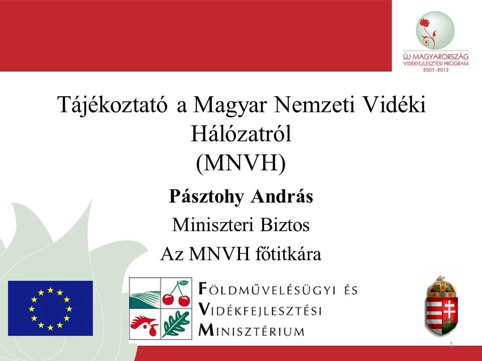 1 Tájékoztató a Magyar Nemzeti Vidéki Hálózatról (MNVH) Pásztohy András Miniszteri Biztos Az MNVH főtitkára