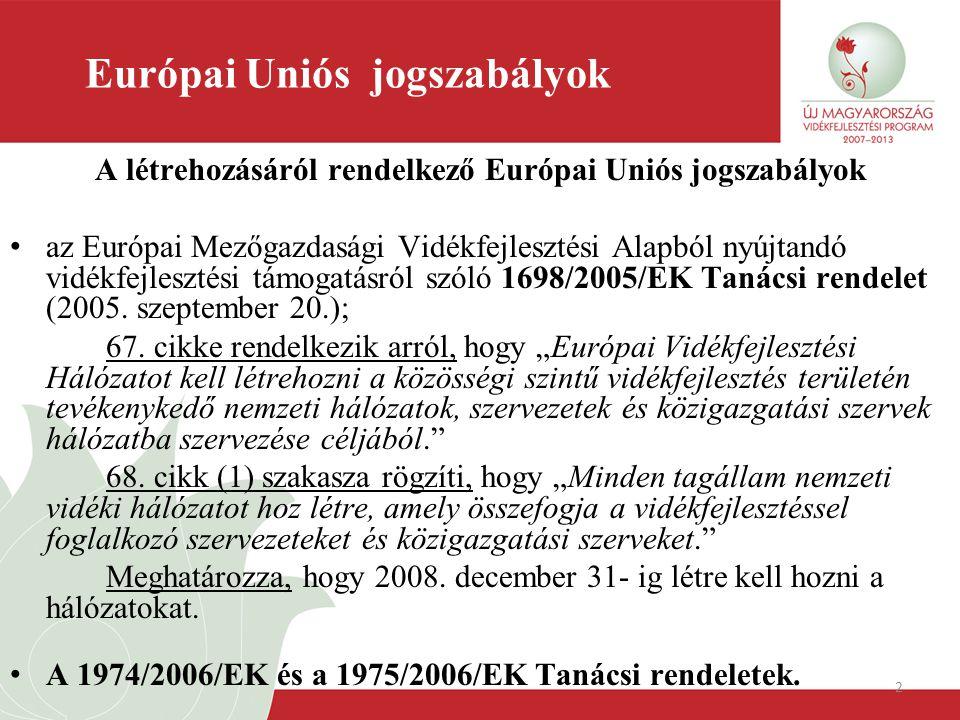 2 Európai Uniós jogszabályok A létrehozásáról rendelkező Európai Uniós jogszabályok az Európai Mezőgazdasági Vidékfejlesztési Alapból nyújtandó vidékf