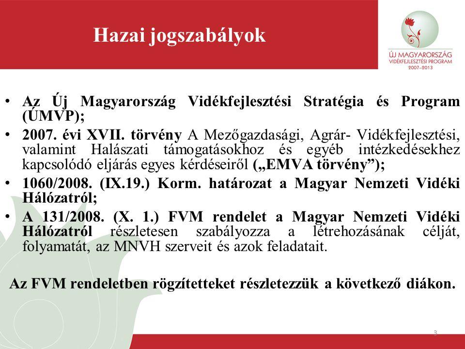 3 Hazai jogszabályok Az Új Magyarország Vidékfejlesztési Stratégia és Program (ÚMVP); 2007. évi XVII. törvény A Mezőgazdasági, Agrár- Vidékfejlesztési