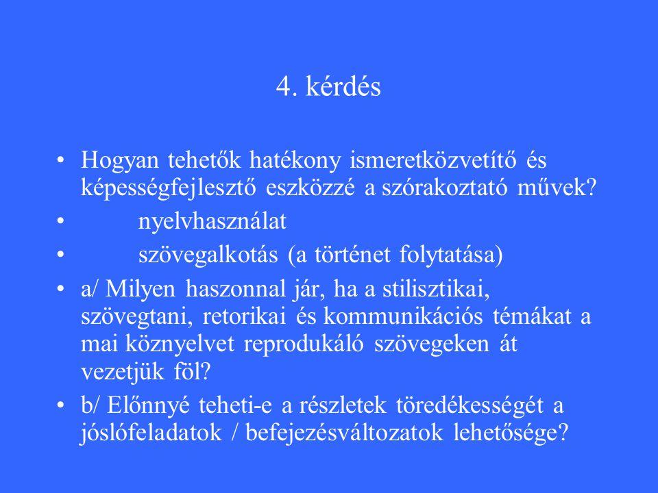 4. kérdés Hogyan tehetők hatékony ismeretközvetítő és képességfejlesztő eszközzé a szórakoztató művek? nyelvhasználat szövegalkotás (a történet folyta