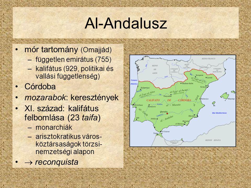 Al-Andalusz mór tartomány (Omajjád) –független emirátus (755) –kalifátus (929, politikai és vallási függetlenség) Córdoba mozarabok: keresztények XI.