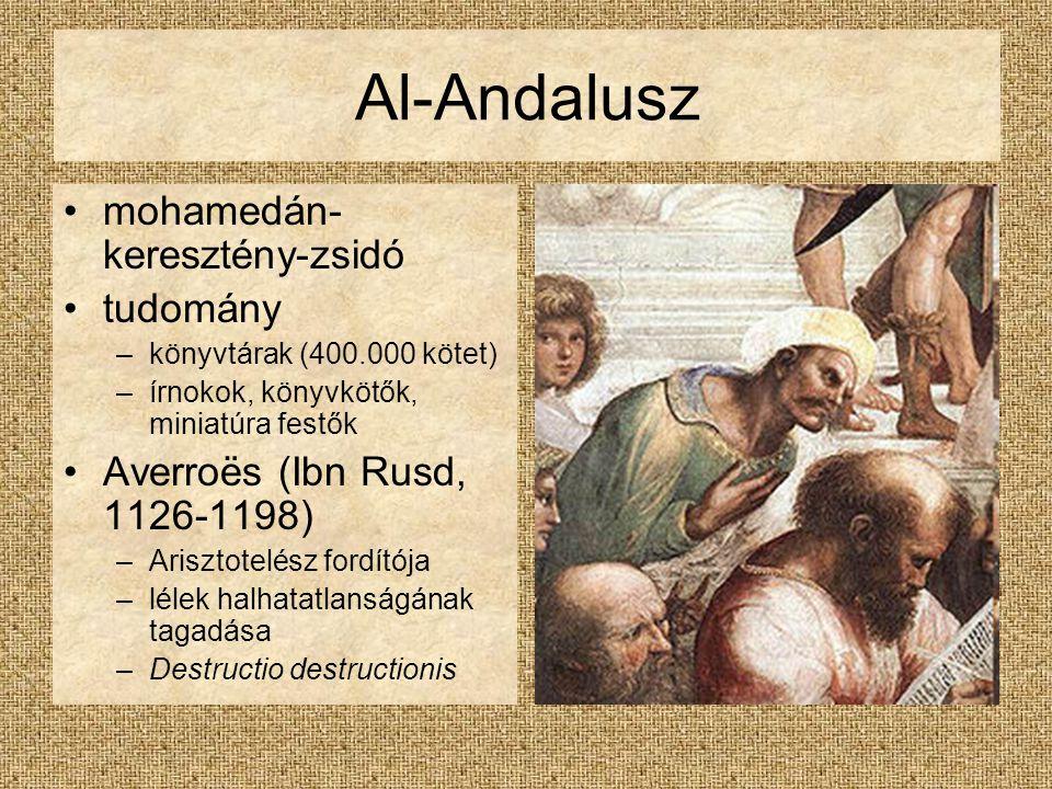 Al-Andalusz mohamedán- keresztény-zsidó tudomány –könyvtárak (400.000 kötet) –írnokok, könyvkötők, miniatúra festők Averroës (Ibn Rusd, 1126-1198) –Arisztotelész fordítója –lélek halhatatlanságának tagadása –Destructio destructionis