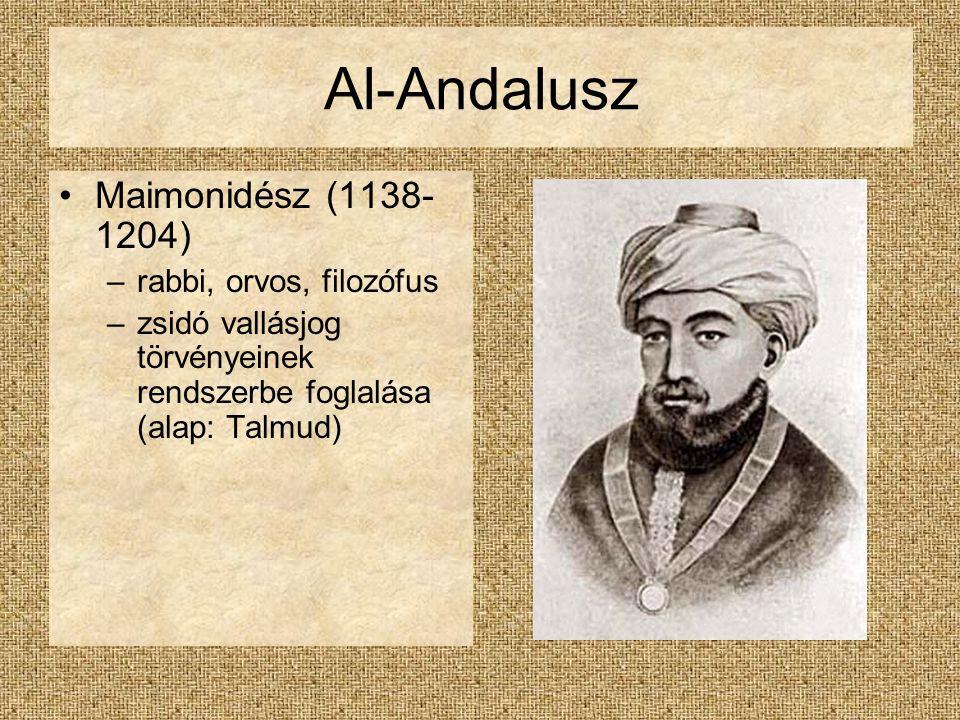 Al-Andalusz Maimonidész (1138- 1204) –rabbi, orvos, filozófus –zsidó vallásjog törvényeinek rendszerbe foglalása (alap: Talmud)