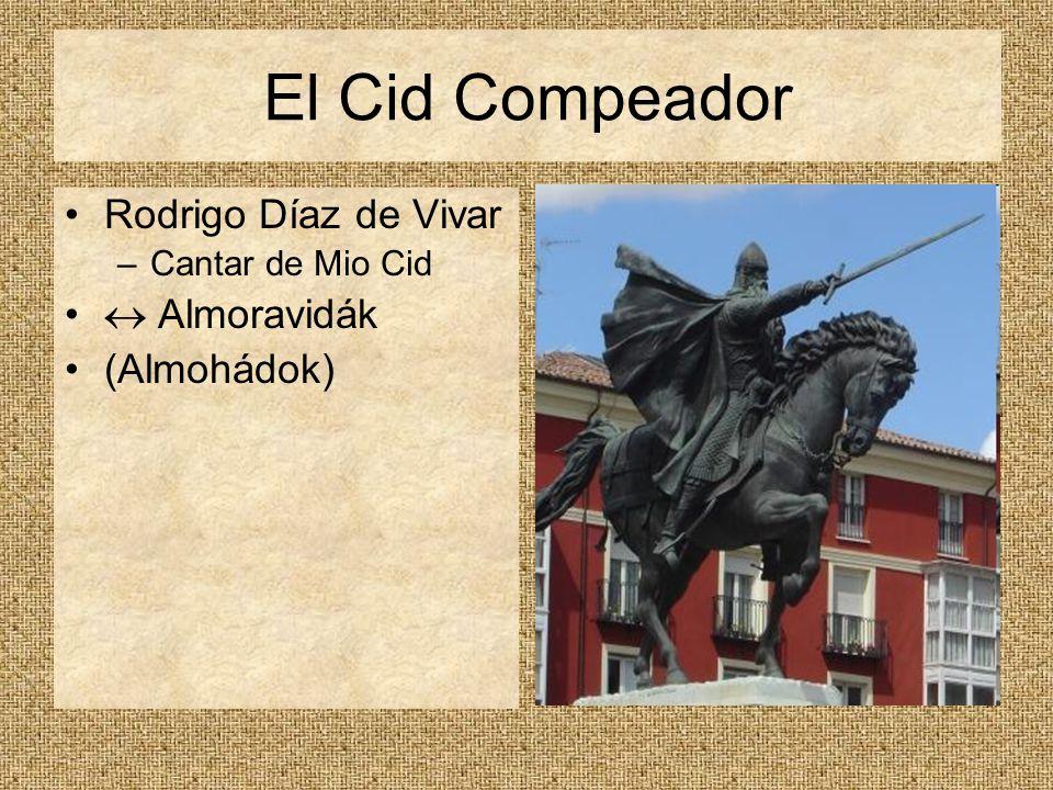 El Cid Compeador Rodrigo Díaz de Vivar –Cantar de Mio Cid  Almoravidák (Almohádok)