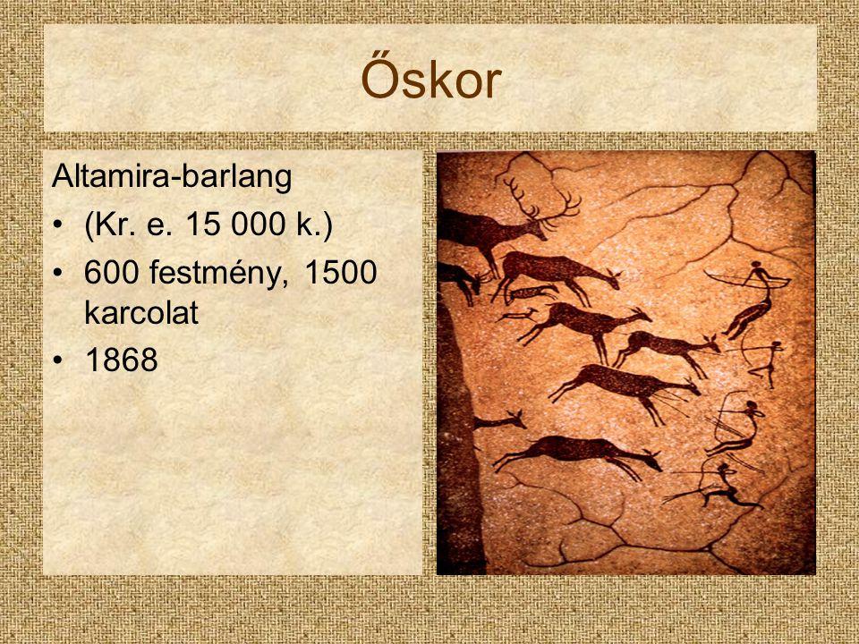 Őskor Altamira-barlang (Kr. e. 15 000 k.) 600 festmény, 1500 karcolat 1868