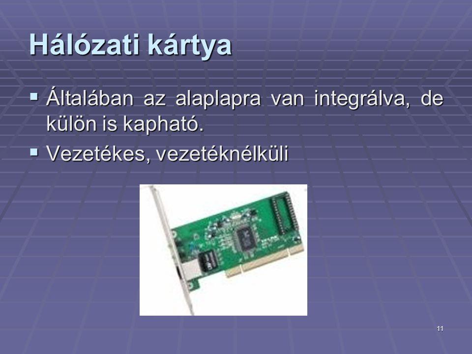 11 Hálózati kártya  Általában az alaplapra van integrálva, de külön is kapható.  Vezetékes, vezetéknélküli