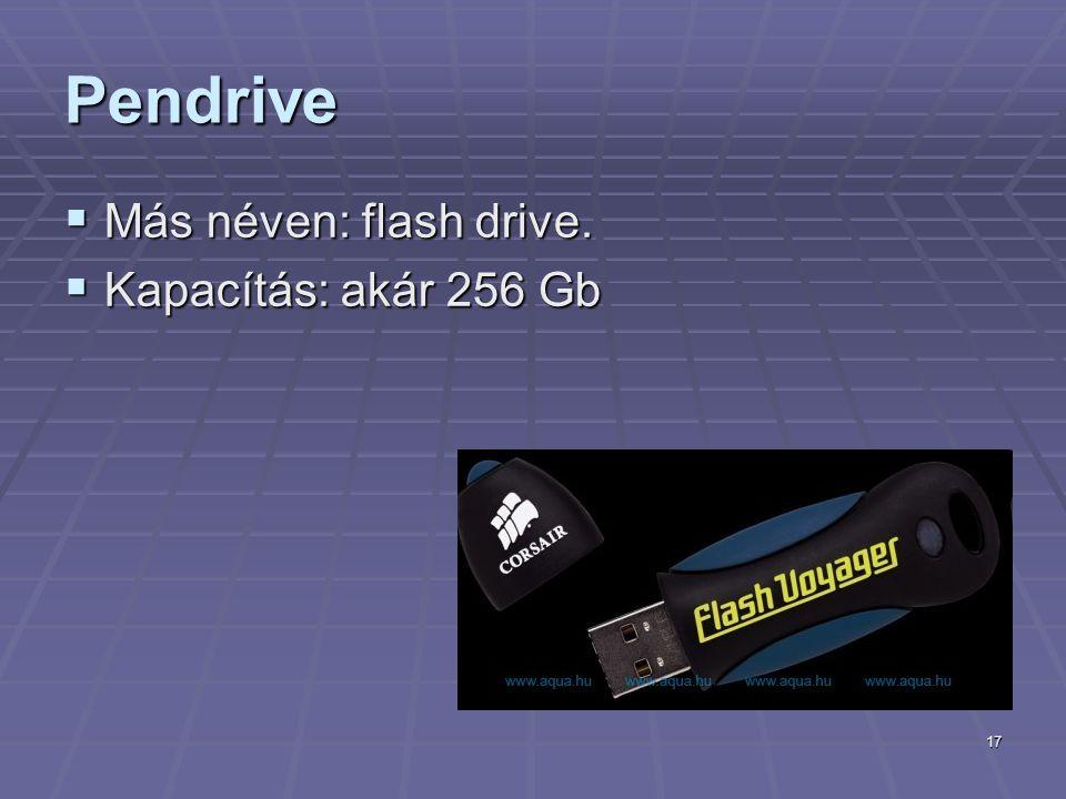 17 Pendrive  Más néven: flash drive.  Kapacítás: akár 256 Gb
